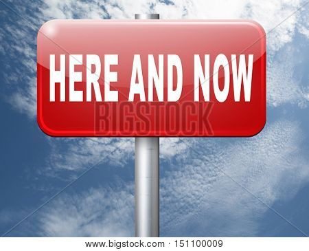Here and now, live in the present because this is the right time, road sign billboard. 3D illustration