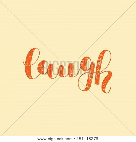 Laugh. Brush hand lettering. Inspiring quote. Motivating modern calligraphy. Can be used for photo overlays, posters, holiday clothes, cards and more.