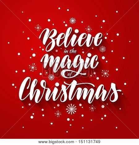 Christmas greeting card with hand drawn inscription and snowflakes on red background. Believe in the magic of Christmas. Vector calligraphic design, print, poster