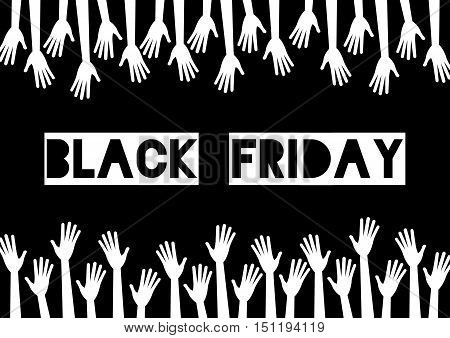 Black friday sale. Monochrome. A lot of hands reach to the center text. Vector illustration. White silhouette of hands on black background.