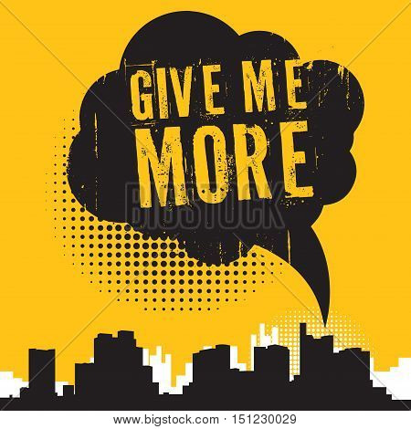 Comic style speech bubble business concept with text Give me More vector illustration