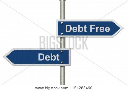 Having Debt versus being Debt Free Two Blue Road Sign with text Debt Free and Debt isolated over white 3D Illustration