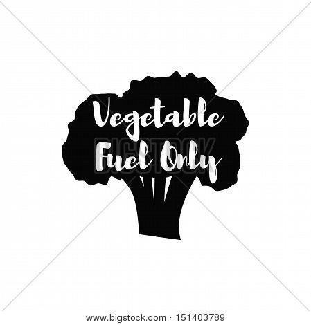 Broccoli Silhouette. Vegetable Fuel Only. Vegan Print. Vegetarian Poster. Vector Illustration