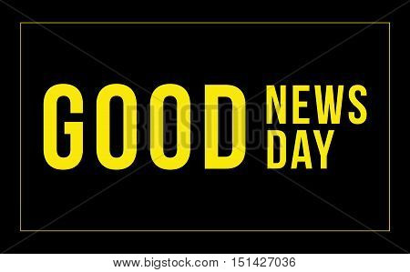 motivating vector inscription -Good news, good day. on the black backgrounds of.