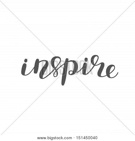 Inspire. Brush hand lettering. Inspiring quote. Motivating modern calligraphy. Can be used for photo overlays, posters, holiday clothes, cards and more.