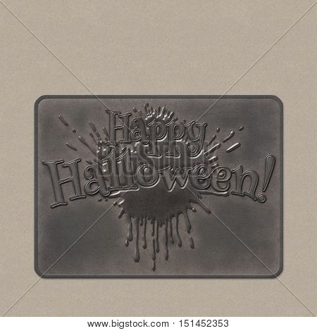 Happy Halloween lettering greeting card. Volumetric letters with a splash a bloodstain. Halloween banner with place for your text or pictures. 3D illustration. Realistic metal plate badge from iron.