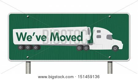 We've Moved Sign A green Road Sign with text We've Moved and a truck isolated over white 3D Illustration