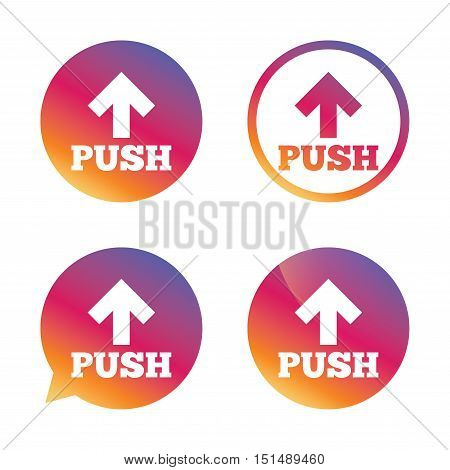 Push action sign icon. Press arrow symbol Gradient buttons with flat icon. Speech bubble sign. Vector