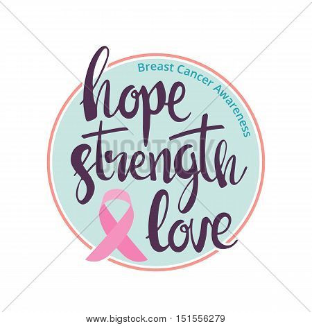 Breast Cancer Awareness. Hope strenght love handwritten lettering. Modern vector hand drawn calligraphy with pink ribbon for your design