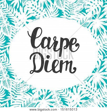 Carpe Diem. Inspirational hand lettering on beautiful tropical background. Seize the day in latin