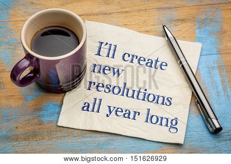 I will create new resolutions all year long - handwriting on a napkin - , a realistic alternative to New Year resolutions