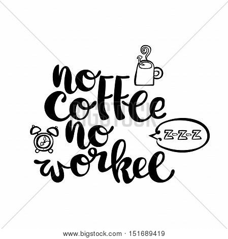 No coffee - no workee. Alarm clock, coffee cup. Lettering. Isolated vector object on white background.