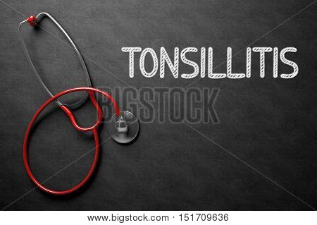 Medical Concept: Tonsillitis - Medical Concept on Black Chalkboard. Medical Concept: Tonsillitis Handwritten on Black Chalkboard. Top View of Red Stethoscope on Chalkboard. 3D Rendering.