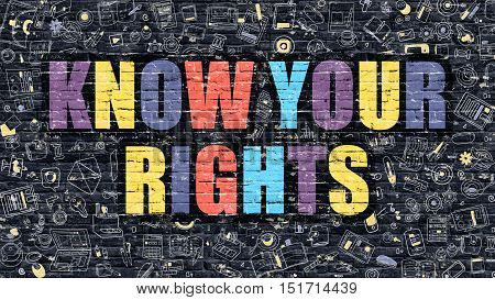 Multicolor Concept - Know Your Rights on Dark Brick Wall with Doodle Icons. Modern Illustration in Doodle Style. Know Your Rights Business Concept. Know Your Rights on Dark Wall.