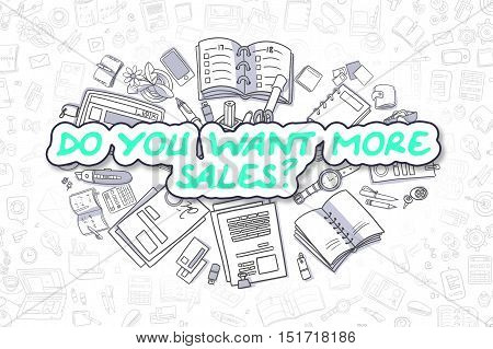Do You Want More Sales - Hand Drawn Business Illustration with Business Doodles. Green Text - Do You Want More Sales - Cartoon Business Concept.