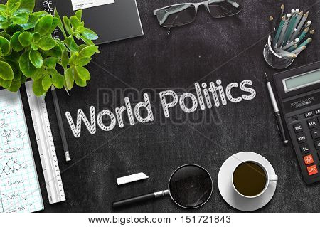 World Politics Handwritten on Black Chalkboard. Top View of Black Office Desk with a Lot of Business and Office Supplies on It. 3d Rendering. Toned Illustration.