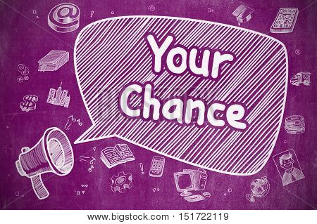 Business Concept. Mouthpiece with Text Your Chance. Doodle Illustration on Purple Chalkboard. Yelling Megaphone with Wording Your Chance on Speech Bubble. Cartoon Illustration. Business Concept.