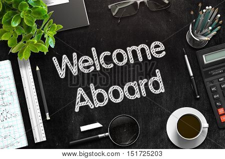 Welcome Aboard - Text on Black Chalkboard.3d Rendering. Toned Illustration.