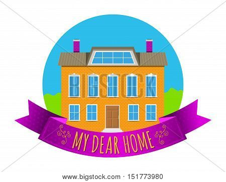 Colorful real estate logo, sticker or emblem with a house, bushes, sky and slogan My dear home isolated