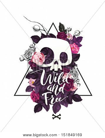 Wild and Free lettering. Fashion illustration with the cute cartoon skull and blooming roses on the background. Could be used as T-shirt print, invitations, cards.