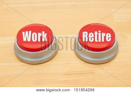 Making a decision between working and retiring Two red and silver push button on a wooden desk with text Work and Retire
