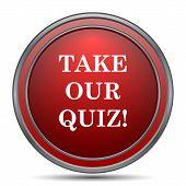 Take our quiz icon. Internet button on white background. poster