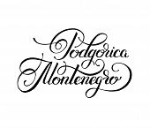 black ink hand lettering inscription Podgorica Montenegro - the capital city of europe country isolated on white background to travel card, handmade modern calligraphy vector illustration poster