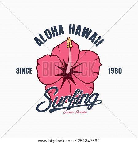 Aloha Hawaii Typography Graphics For T-shirt. Tee Shirt Surfing Print With Hibiscus Flower. Hawaiian