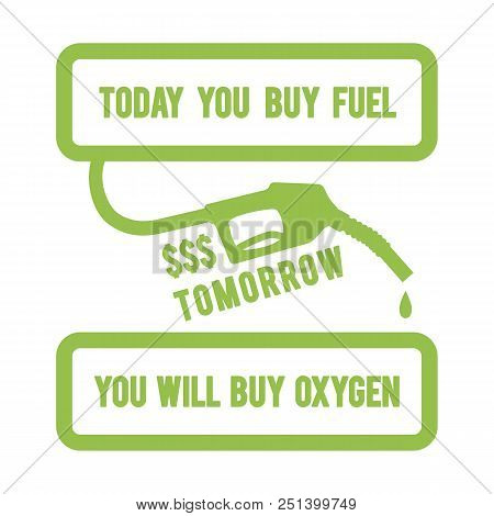 Gasoline Pump Nozzle With Typography Design Today You Buy Fuel, Tomorrow You Will Buy Oxygen. Ecolog