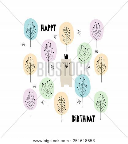Hand Drawn Happy Birthday Vector Illustration. Cute Bear With Crown, Abstact Trees. King Of The Fore