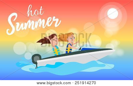 Hot Summer Boating Activity In Summertime, Girls Having Fun While Riding Boat, Water Of Sea, Sport V