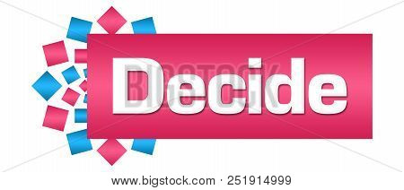 Decide Text Written Over Blue Pink Background.