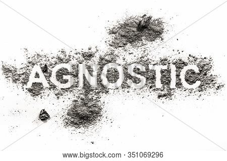 Agnostic Wor Written In Ash, Dust Or Dirt As A Religion Choice And Belief In God Option
