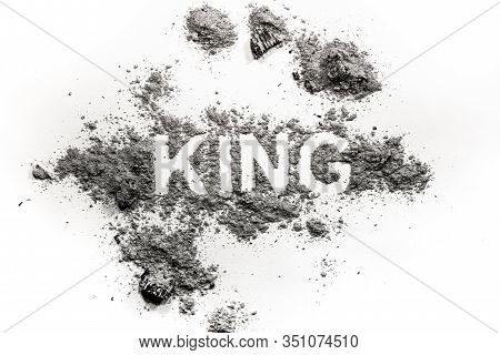 King Word Written In Ash, Dust Or Dirt As Bad Ruler Or Dictator Downfall, Abdication. Murder In Roya
