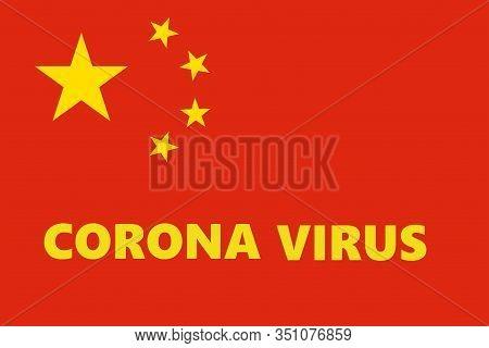 Abstract Background Of Coronavirus Text On China, Chinese Flag, China Flag With Coronavirus Backgrou
