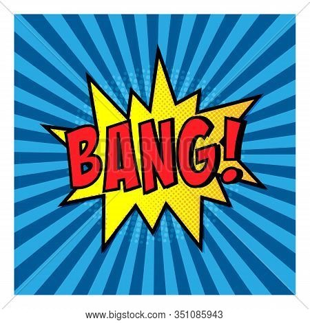Bang Comic Bubble Text. Pop Art Style. Radial Lines Background. Explosion Vector Illustration. Halft