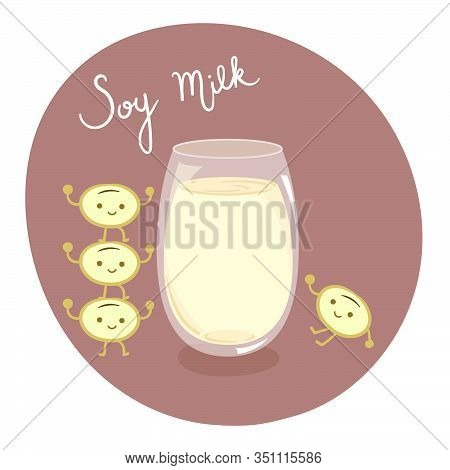 Concept Of Soy Milk. Cute Soybeans Around A Glasses Of Soy Milk. Flat Vector Illustration.