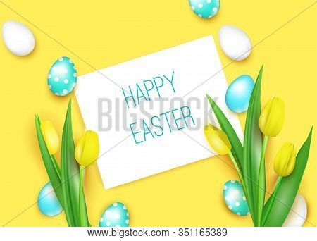 Happy Easter, Realistic Vector Illustration With Yellow Tulips And Bright Decorated Eggs.
