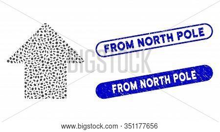 Mosaic Arrow Up And Grunge Stamp Watermarks With From North Pole Phrase. Mosaic Vector Arrow Up Is C