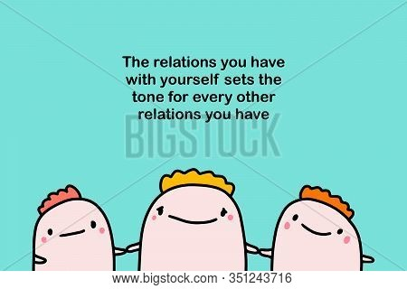 The Relations You Have With Yourself Sets The Tone For Every Other Friends Together Happy Print Post