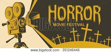 Vector Poster For A Horror Movie Festival. Illustration With An Old Movie Projector And Cemetery Cro