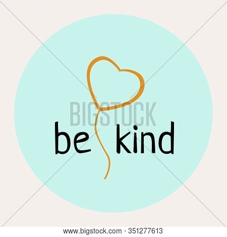 Be Love Kind - Unique Vector Hand Drawn Inspirational Funny And Positive Quote For World Kindness Da