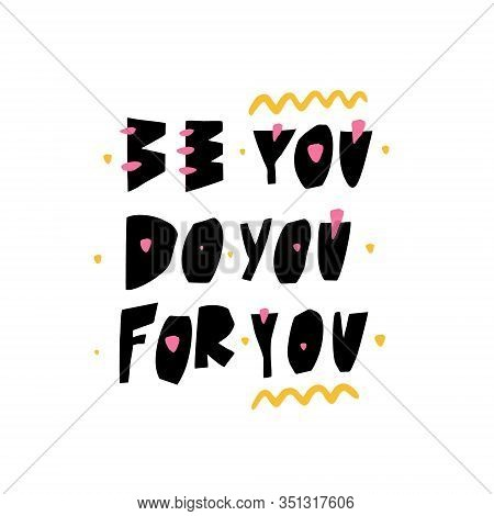 Be You Do You For You Hand Drawn Lettering Phrase. Isolated On White Background. Black Ink.