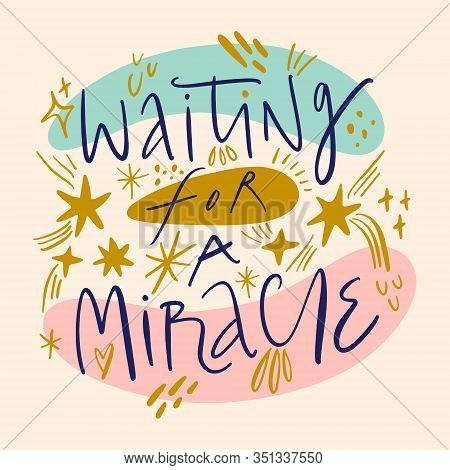 Waiting For A Miracle Hand Drawn Lettering. Good For Christmas, New Year Postcard, Baby Shower Banne