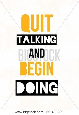 Quit Talking And Begin Doing, Motivational Poster Quote, Concept Banner, Texture Flyer