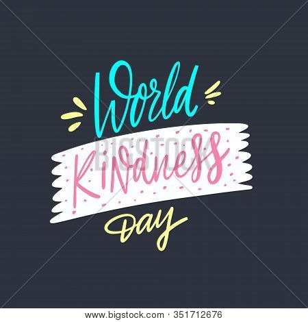 World Kindness Day. Hand Drawn Lettering Holiday Phrase. Isolated On Black Background. Vector Illust