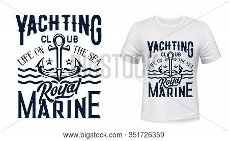 Anchor T-shirt Print Of Nautical Yacht Club, Sailing And Yachting Sport Vector Design. Sea Ship Or B