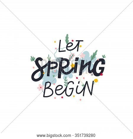 Let Spring Begin Lettering Flowers Green Cutout Style Postcard Illustration. Season Mood Season Enjo