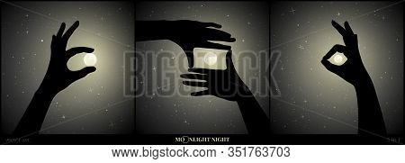 Set Of Vector Illustration With Silhouettes Of Human Hands On Moonlit Night. Hand Holding Moon. Eart