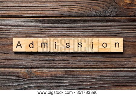 Admission Word Written On Wood Block. Admission Text On Wooden Table For Your Desing, Concept